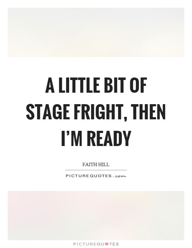 A little bit of stage fright, then I'm ready Picture Quote #1