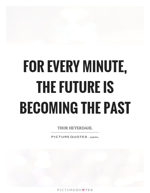 For every minute, the future is becoming the past Picture Quote #1