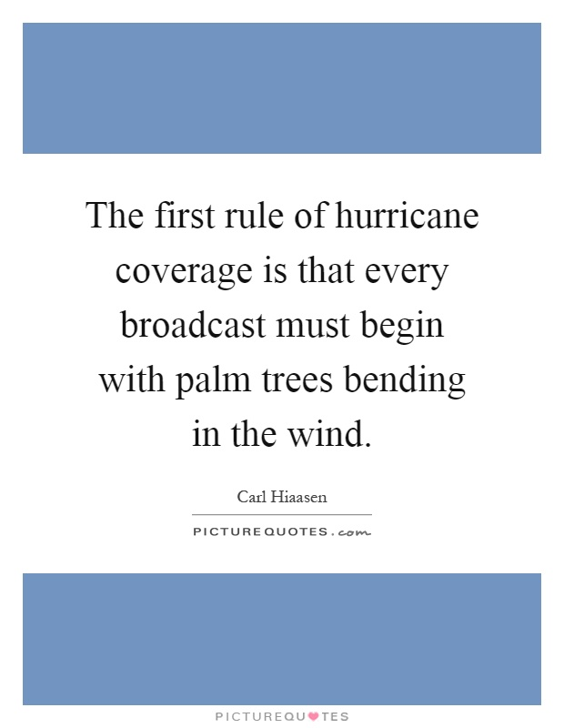 The first rule of hurricane coverage is that every broadcast must begin with palm trees bending in the wind Picture Quote #1