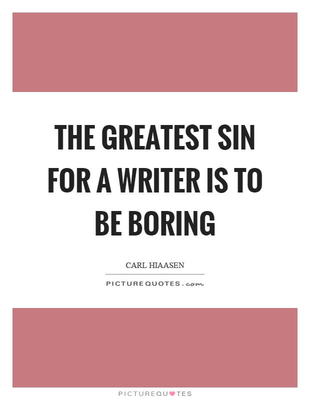 The greatest sin for a writer is to be boring Picture Quote #1