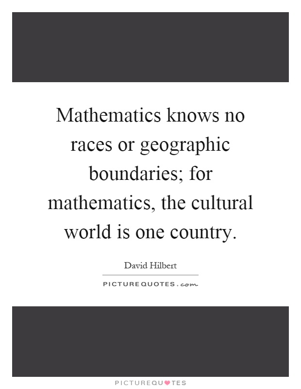 Mathematics knows no races or geographic boundaries; for mathematics, the cultural world is one country Picture Quote #1