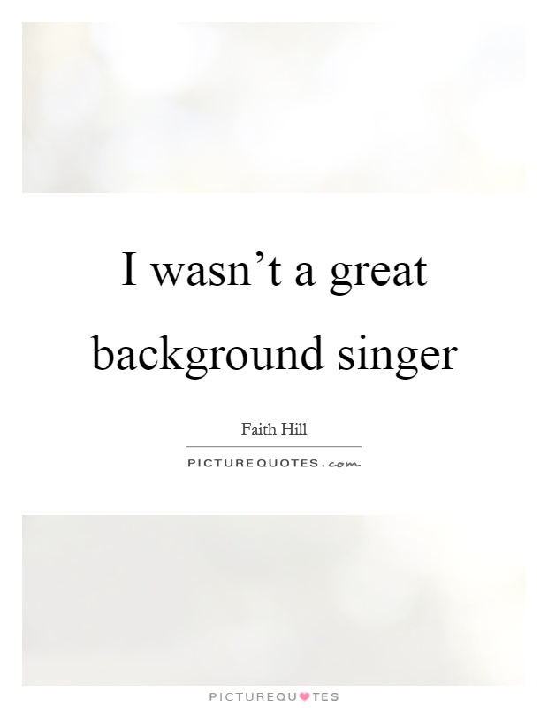 I wasn't a great background singer Picture Quote #1