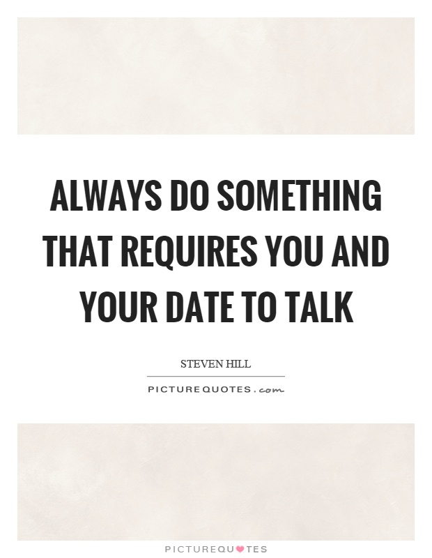 Always do something that requires you and your date to talk Picture Quote #1