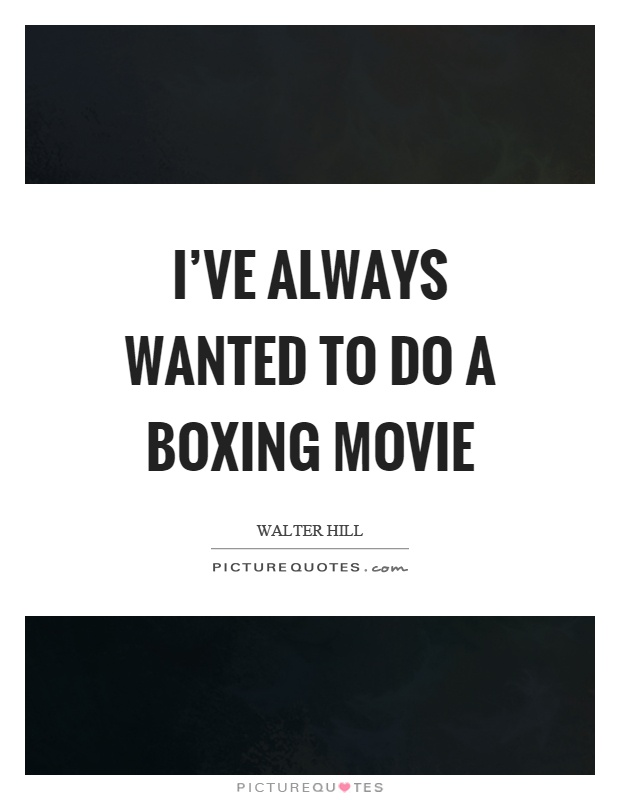 I've always wanted to do a boxing movie Picture Quote #1
