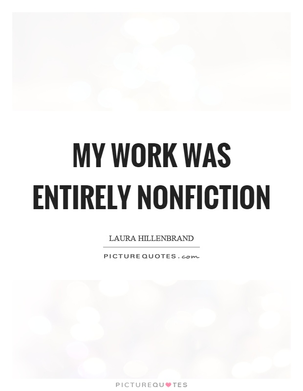 My work was entirely nonfiction Picture Quote #1