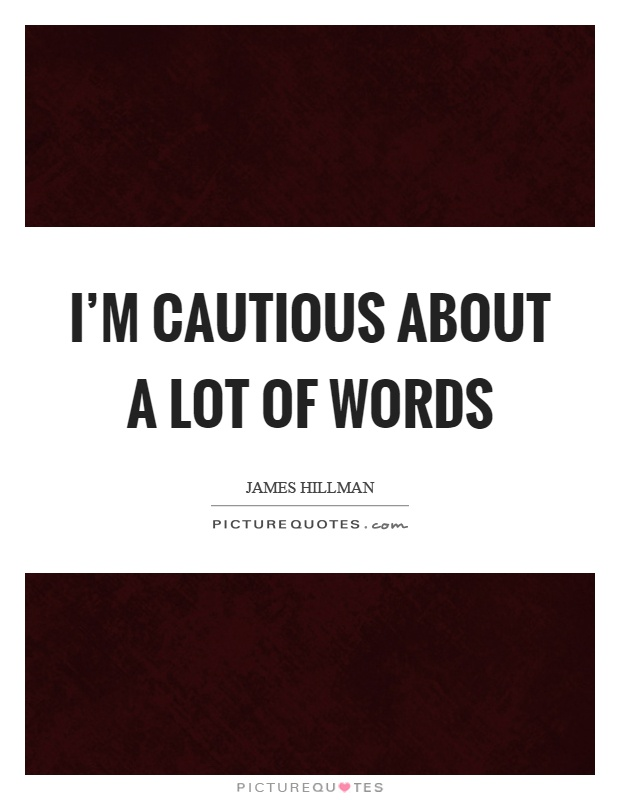 I'm cautious about a lot of words Picture Quote #1