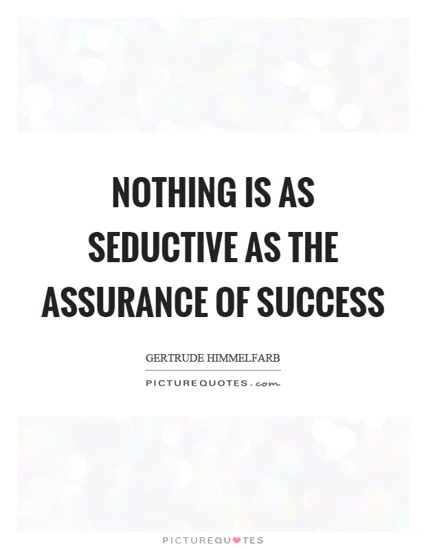 Nothing is as seductive as the assurance of success Picture Quote #1