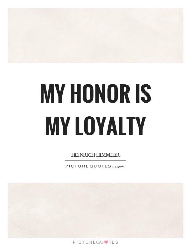 My honor is my loyalty Picture Quote #1