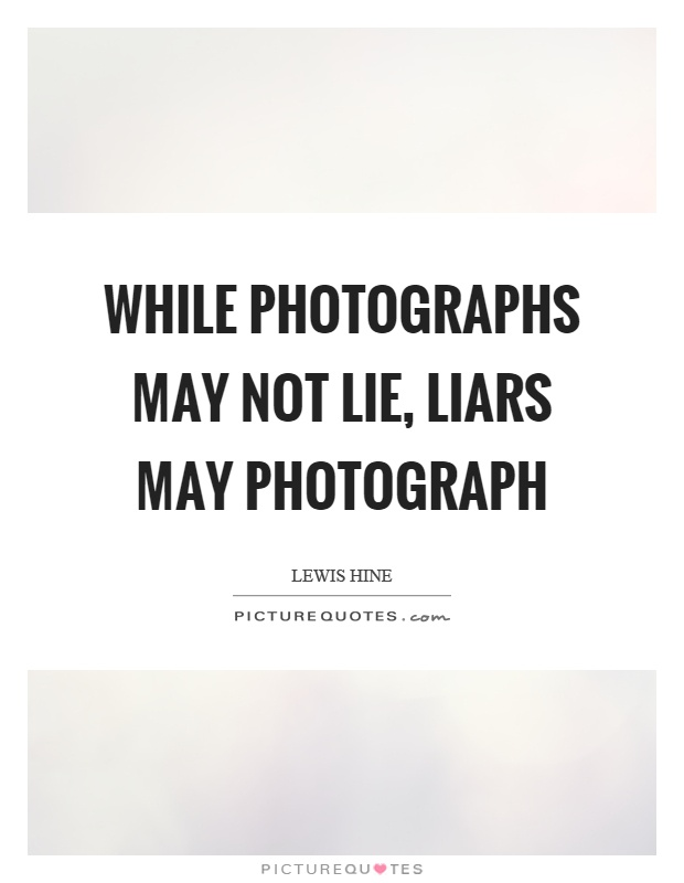 While photographs may not lie, liars may photograph Picture Quote #1