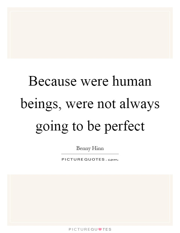Because were human beings, were not always going to be perfect Picture Quote #1