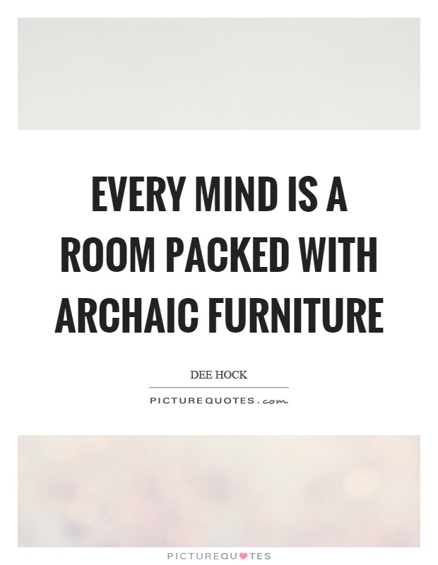 Every mind is a room packed with archaic furniture for Furniture quotes