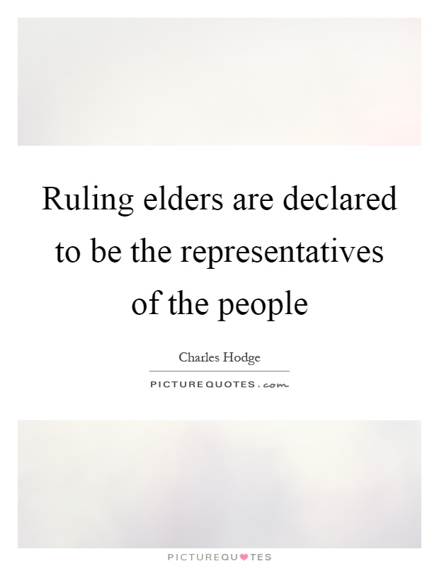 Ruling elders are declared to be the representatives of the people Picture Quote #1