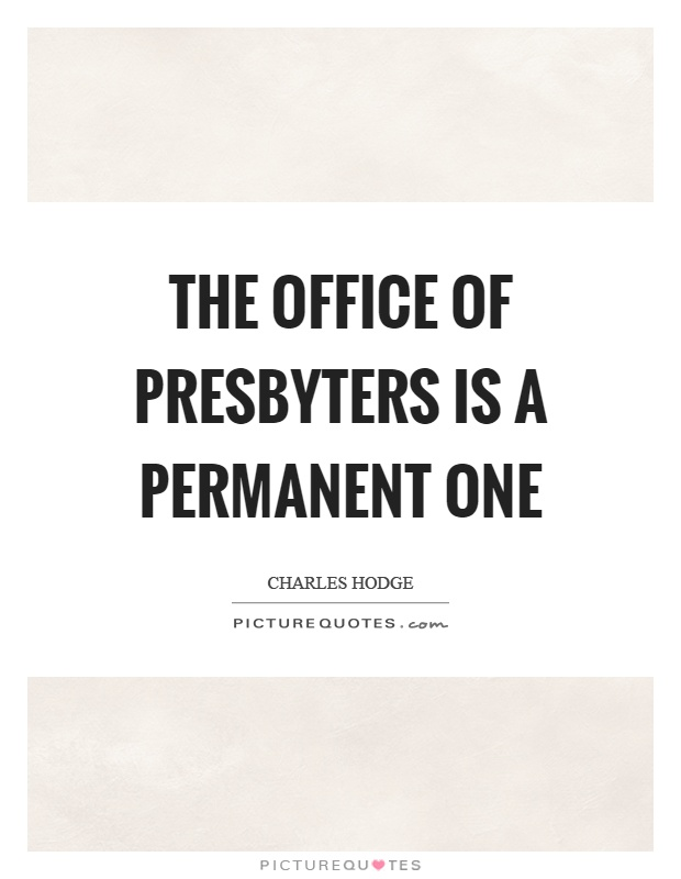 The office of presbyters is a permanent one Picture Quote #1