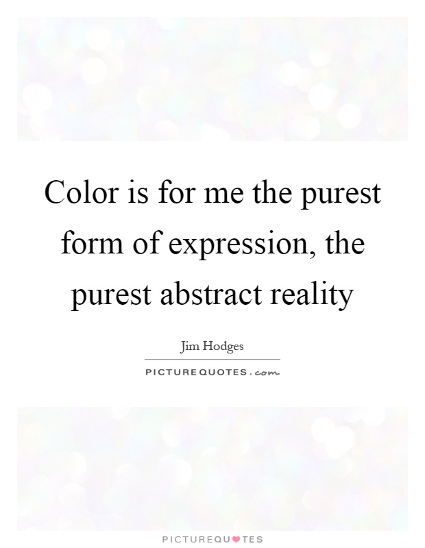 Color is for me the purest form of expression, the purest abstract reality Picture Quote #1