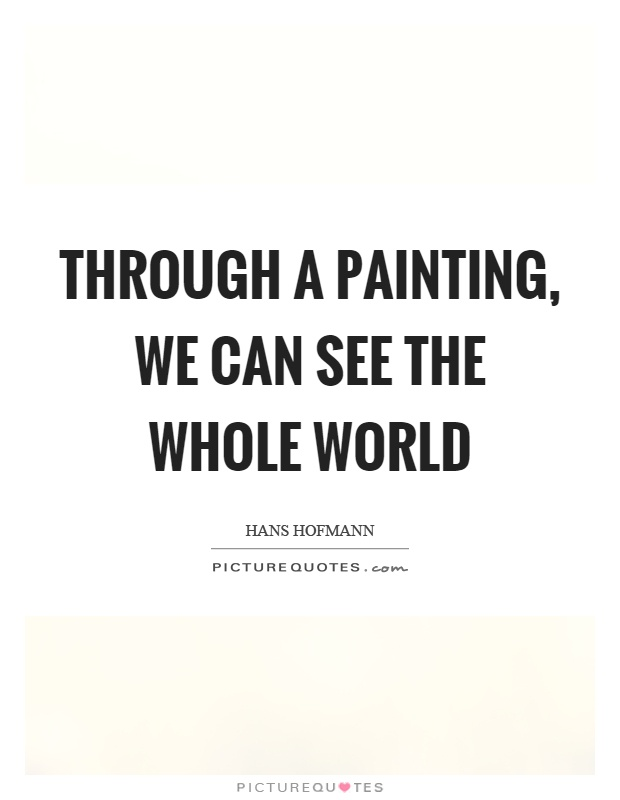 Through a painting, we can see the whole world Picture Quote #1