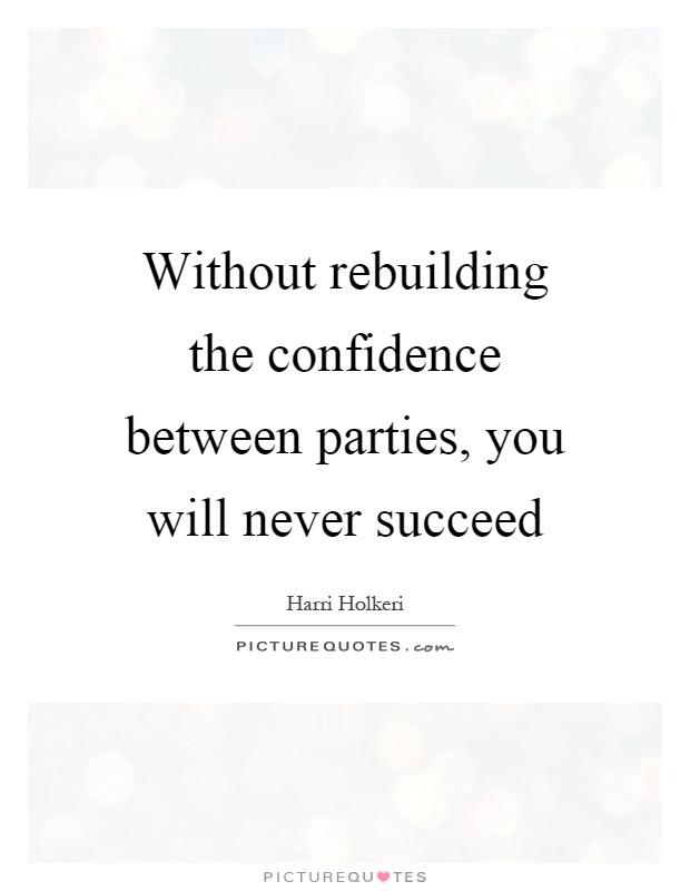 without rebuilding the confidence between parties you