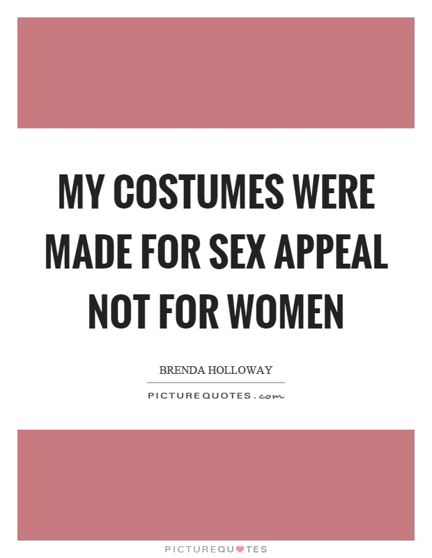 My costumes were made for sex appeal not for women Picture Quote #1