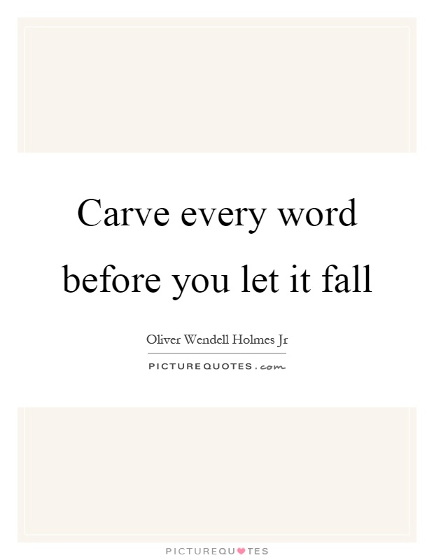 Carve every word before you let it fall Picture Quote #1