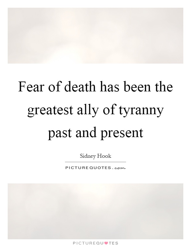 Fear of death has been the greatest ally of tyranny past and present Picture Quote #1