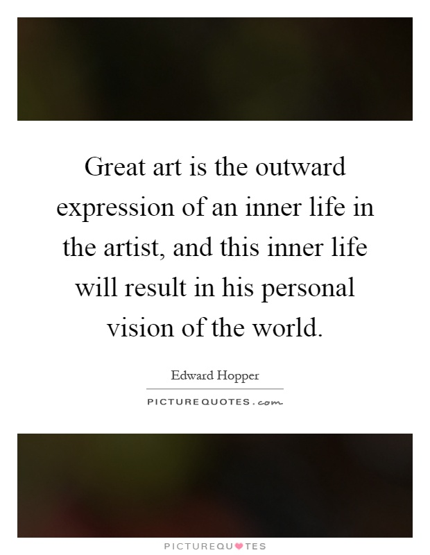 Great art is the outward expression of an inner life in the artist, and this inner life will result in his personal vision of the world Picture Quote #1