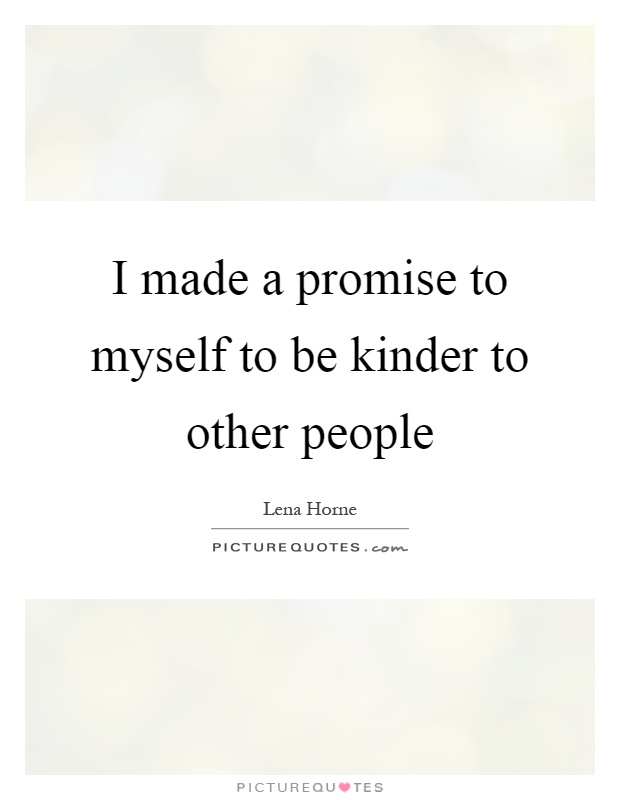I made a promise to myself to be kinder to other people Picture Quote #1