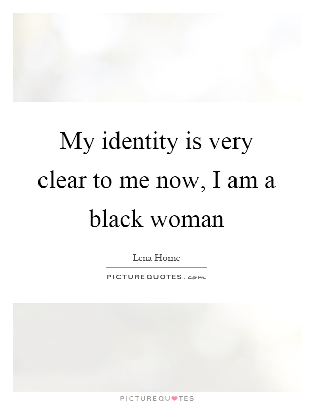 My identity is very clear to me now, I am a black woman Picture Quote #1