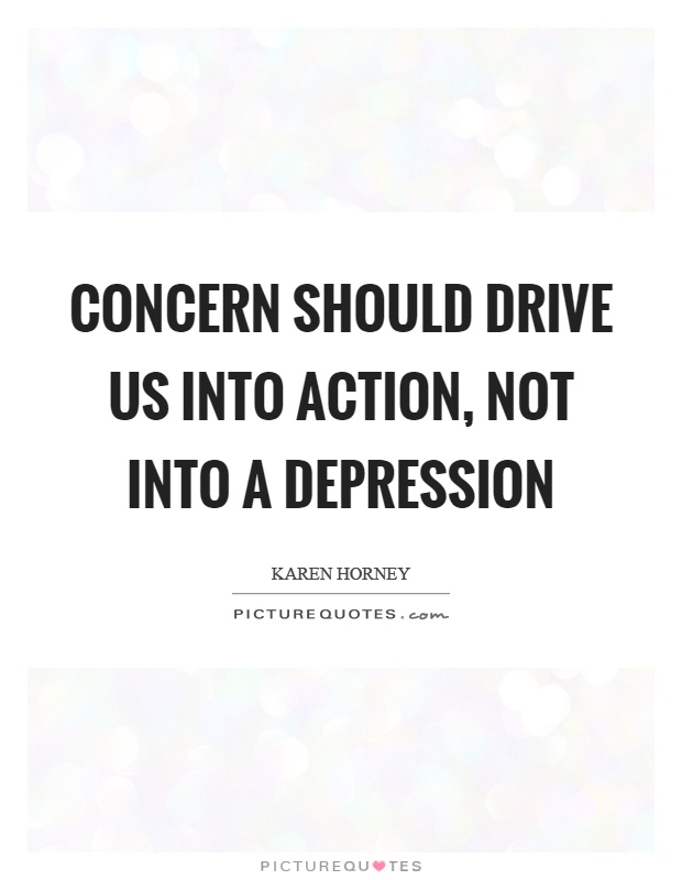 Concern should drive us into action, not into a depression Picture Quote #1