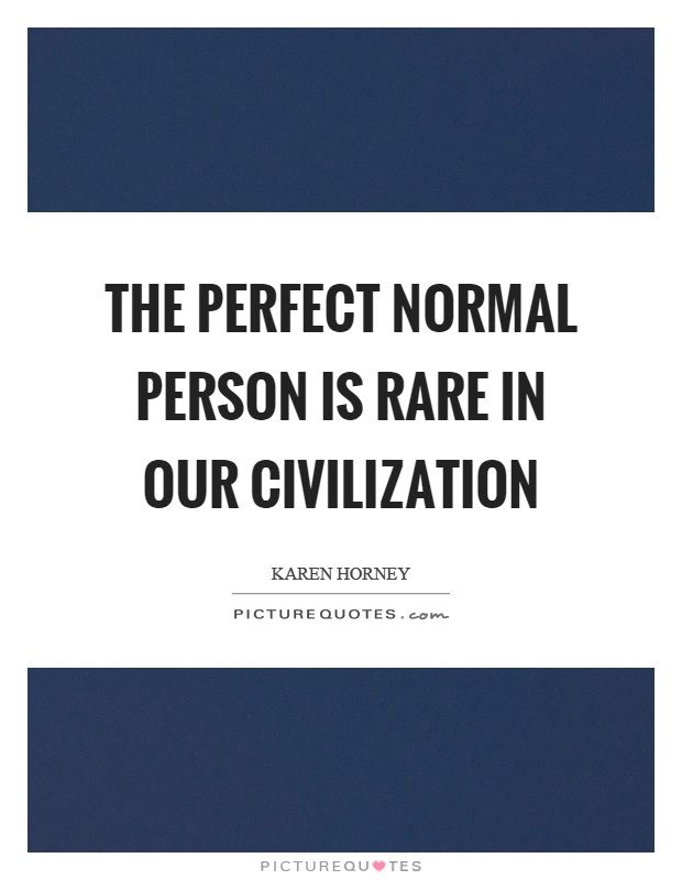 The perfect normal person is rare in our civilization Picture Quote #1