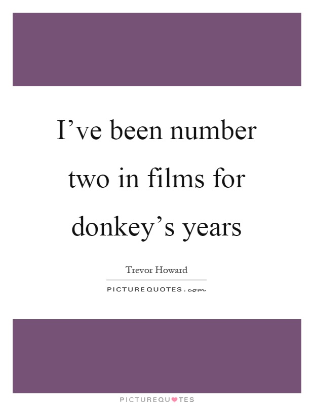 I've been number two in films for donkey's years Picture Quote #1