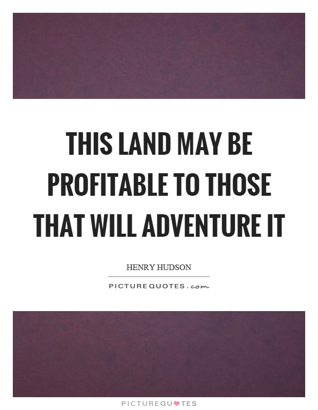 This land may be profitable to those that will adventure it Picture Quote #1
