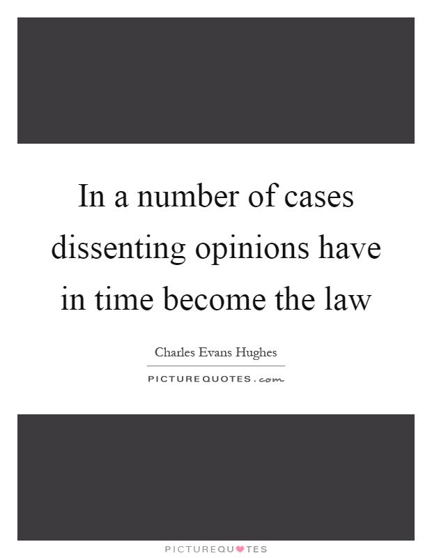 In a number of cases dissenting opinions have in time become the law Picture Quote #1