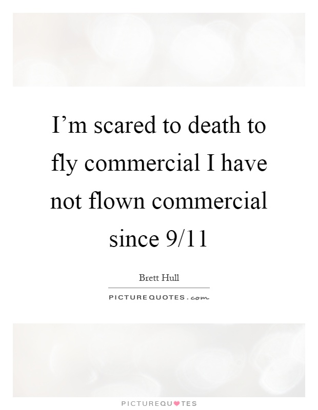 Commercial Quotes Alluring I'm Scared To Death To Fly Commercial I Have Not Flown