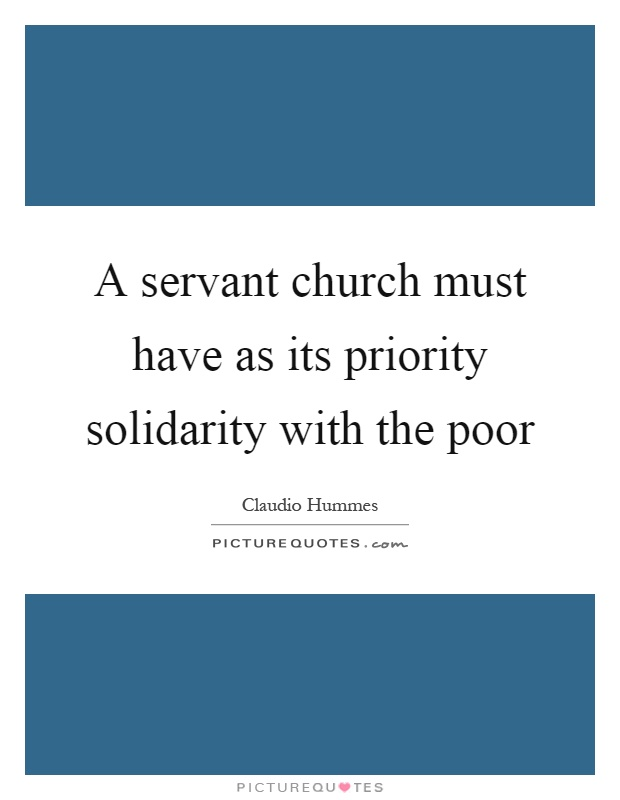 A servant church must have as its priority solidarity with the poor Picture Quote #1