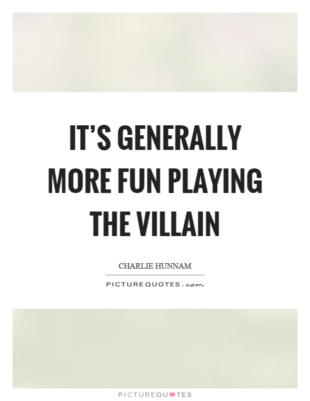 It's generally more fun playing the villain Picture Quote #1