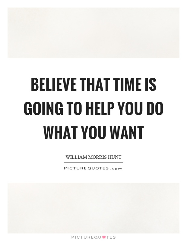 Believe that time is going to help you do what you want Picture Quote #1