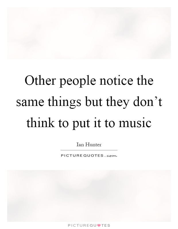 Other People Notice The Same Things But They Don't Think