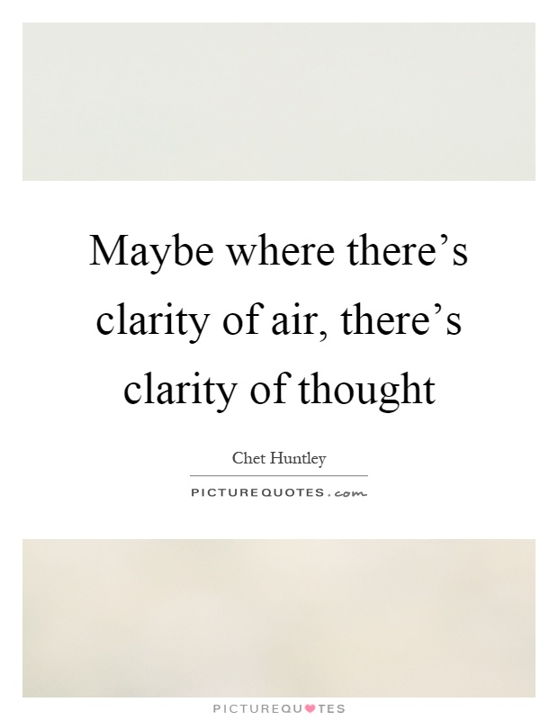 Maybe where there's clarity of air, there's clarity of thought Picture Quote #1