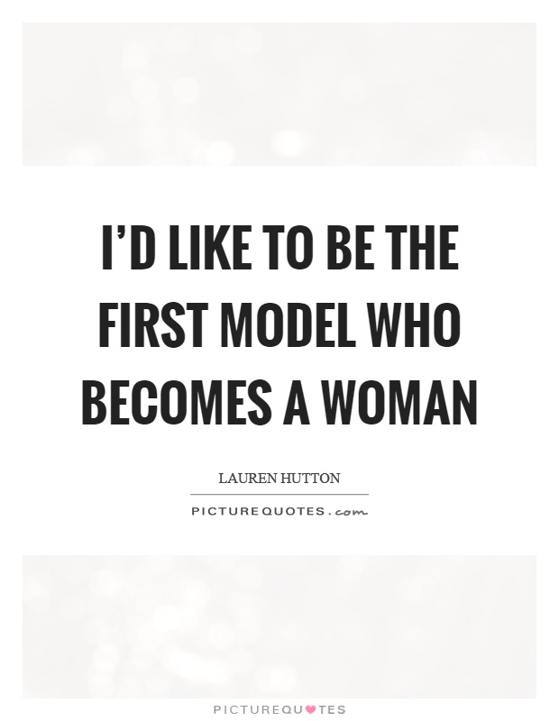 I'd like to be the first model who becomes a woman Picture Quote #1