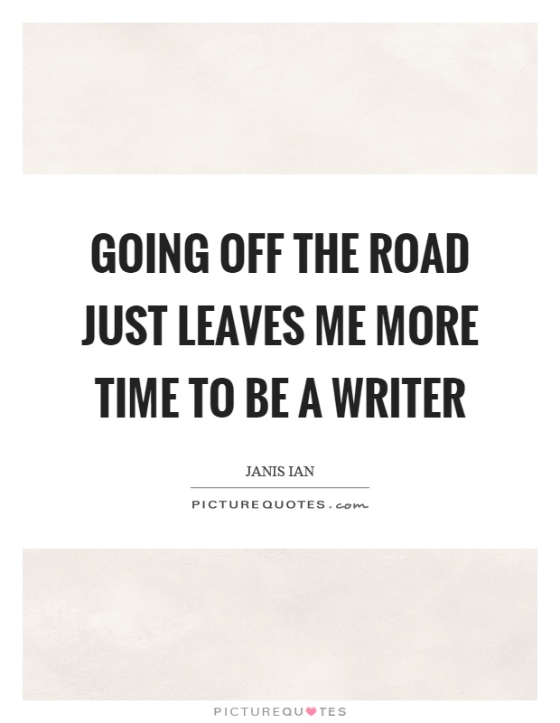 Going off the road just leaves me more time to be a writer Picture Quote #1