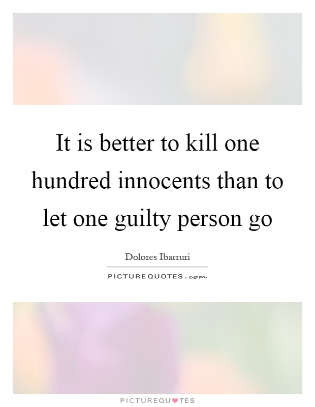 It is better to kill one hundred innocents than to let one guilty person go Picture Quote #1