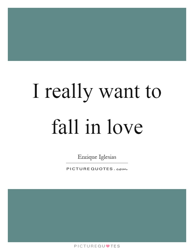 I Really Want To Fall In Love