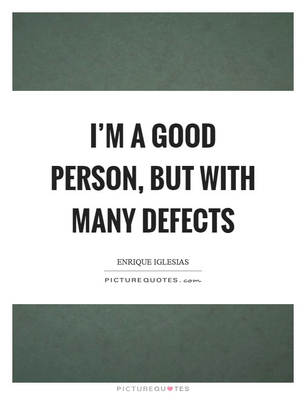 I'm a good person, but with many defects Picture Quote #1