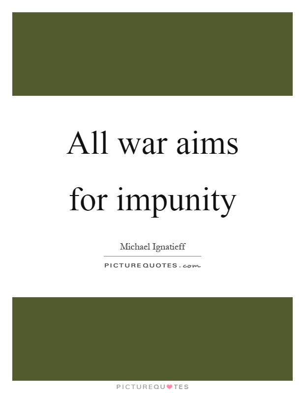 All war aims for impunity Picture Quote #1