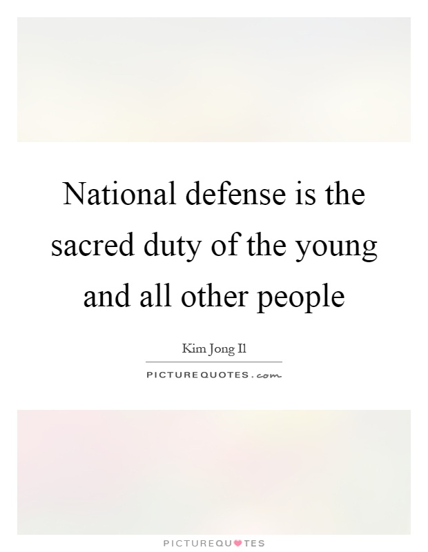 National defense is the sacred duty of the young and all other people Picture Quote #1