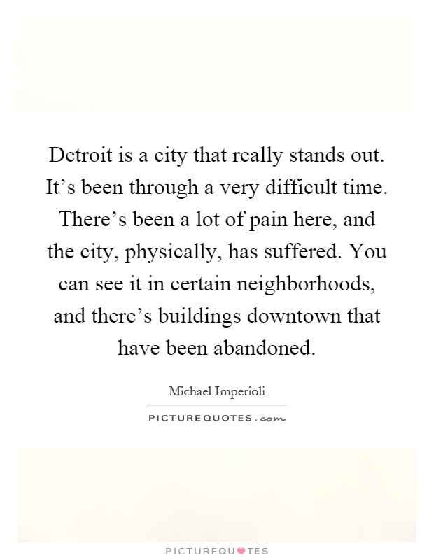 Detroit is a city that really stands out  It's been through a
