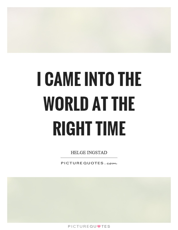 I came into the world at the right time Picture Quote #1