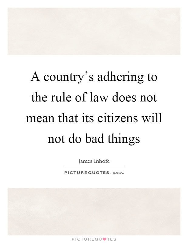 A country's adhering to the rule of law does not mean that its citizens will not do bad things Picture Quote #1