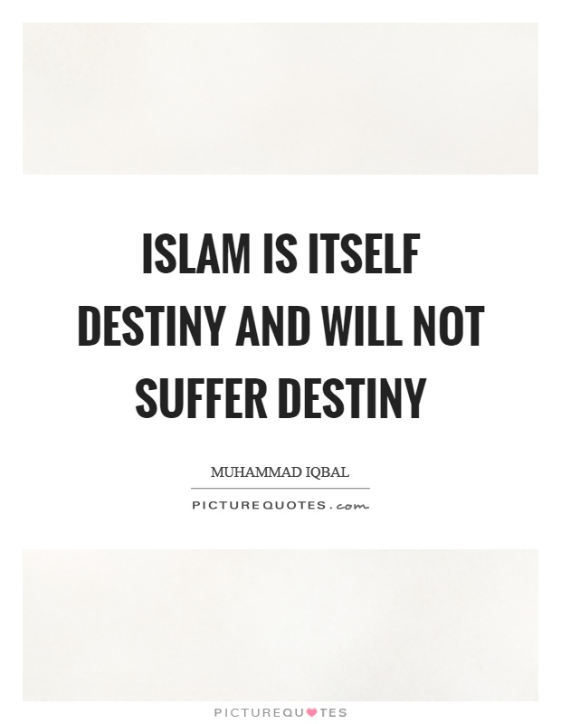 Islam is itself destiny and will not suffer destiny Picture Quote #1