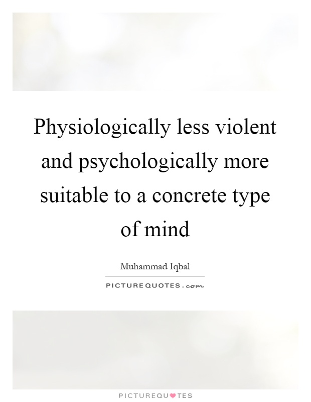 Physiologically less violent and psychologically more suitable to a concrete type of mind Picture Quote #1