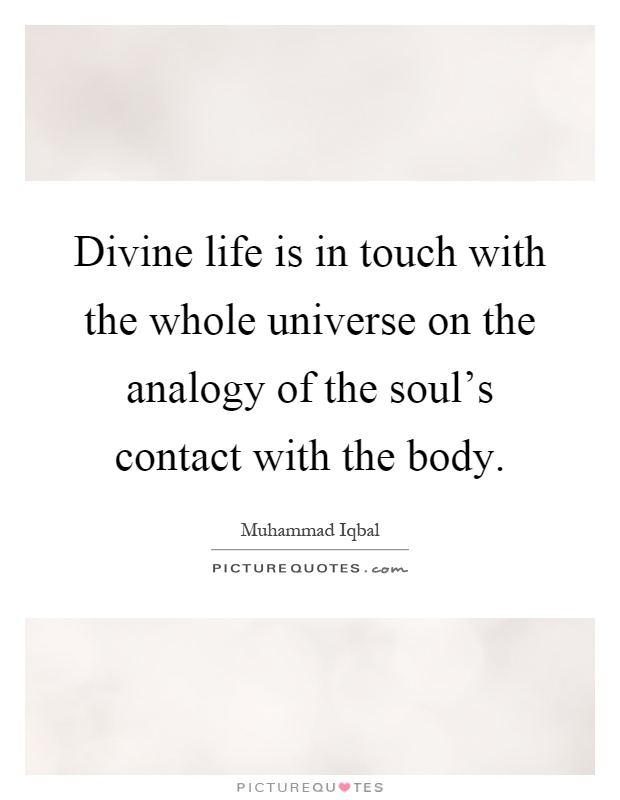 Divine life is in touch with the whole universe on the analogy of the soul's contact with the body Picture Quote #1